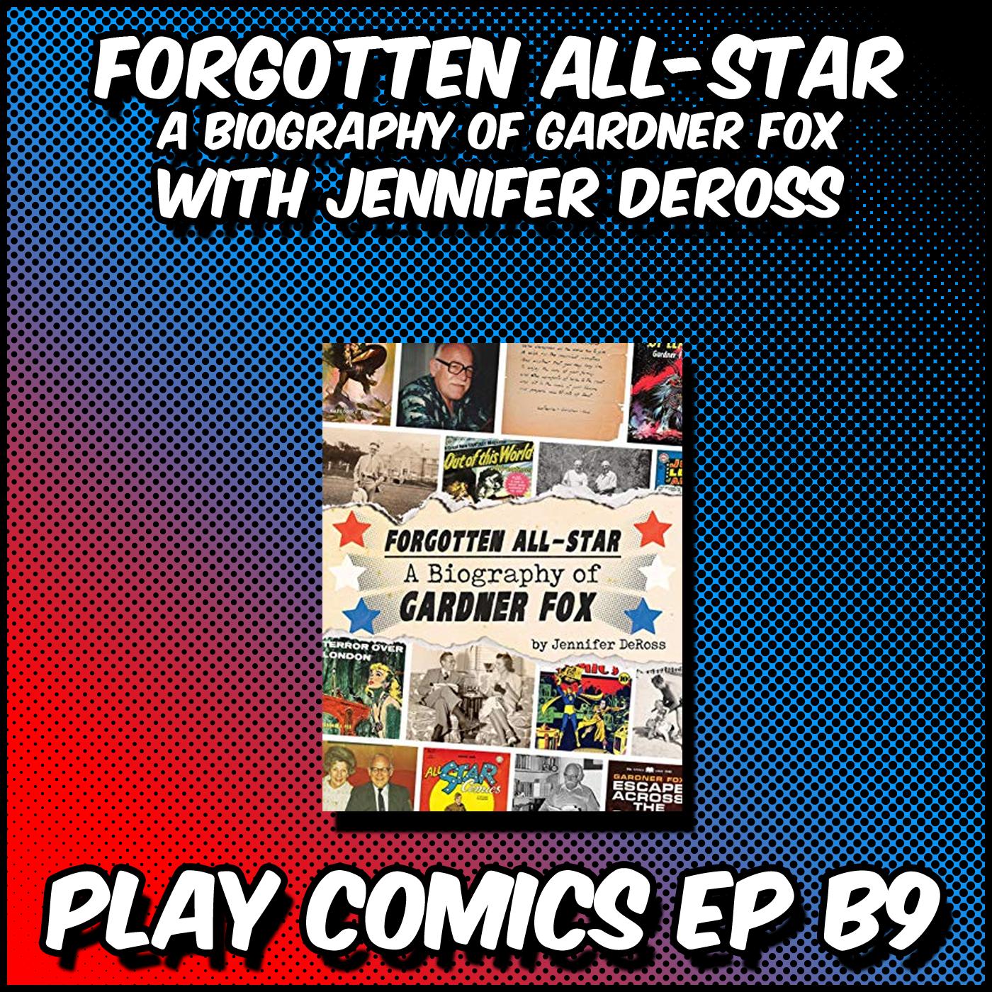 Forgotten All-Star A Biography of Gardner Fox with Jennifer DeRoss