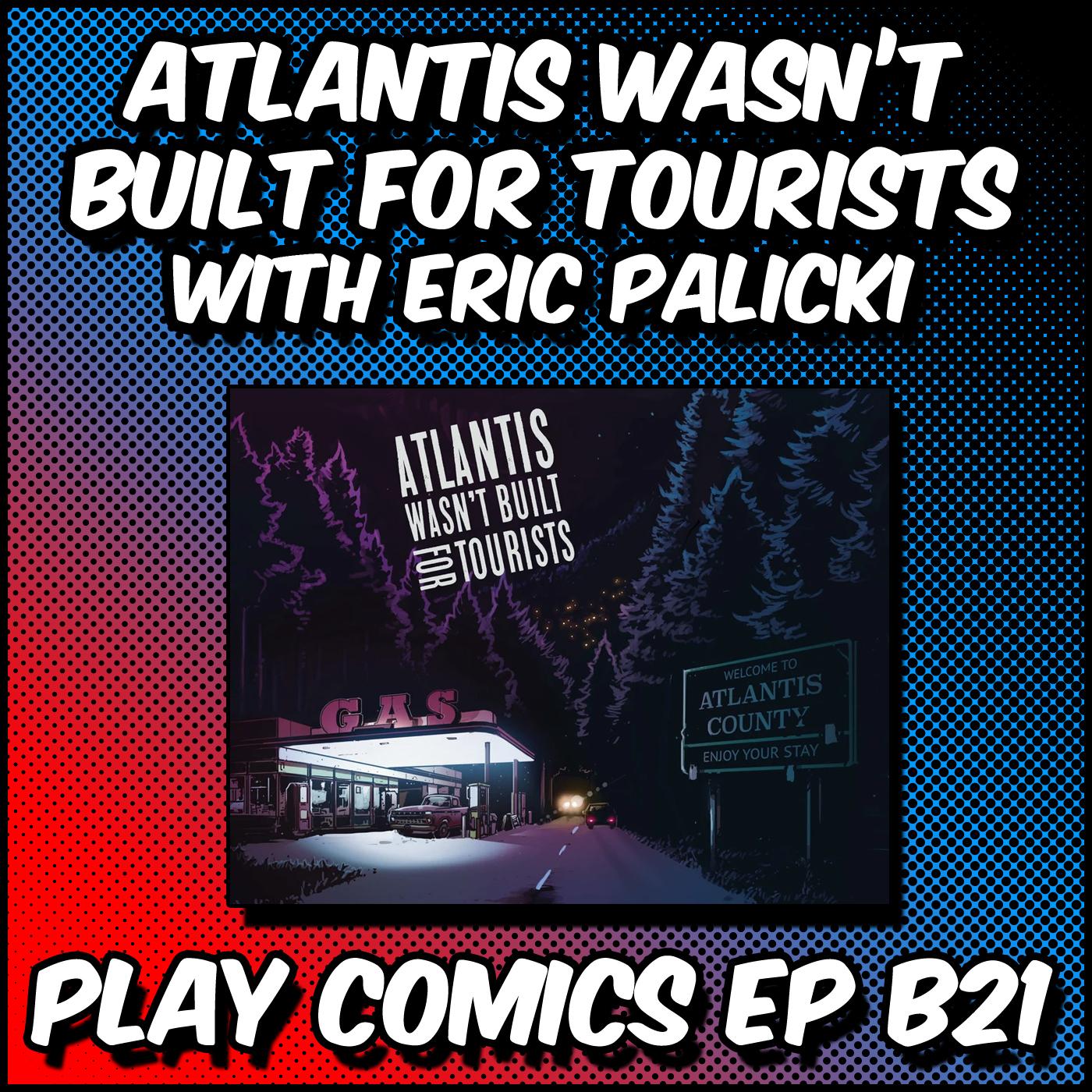 Atlantis Wasn't Built for Tourists with Erik Palicki